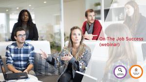 On the Job Success (Webinar) @ Online
